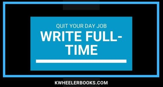 Quit Your Day Job and Write Full-Time